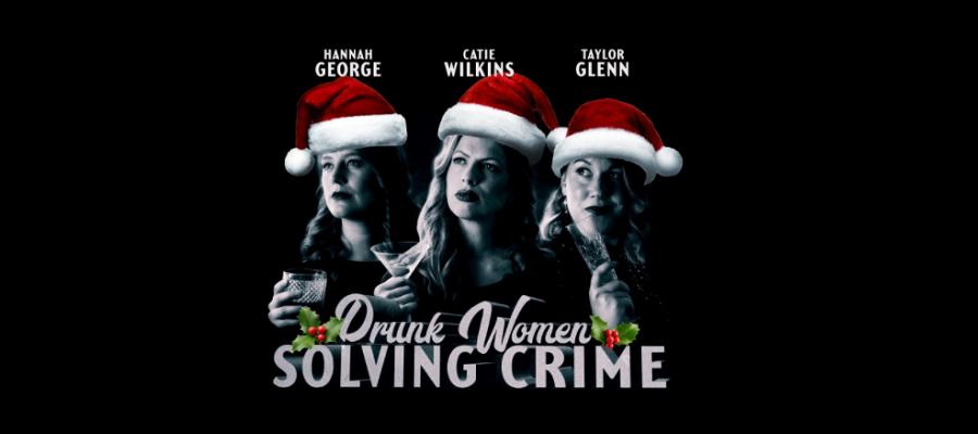 Drunk Women Solving Crime – Christmas Show 2021