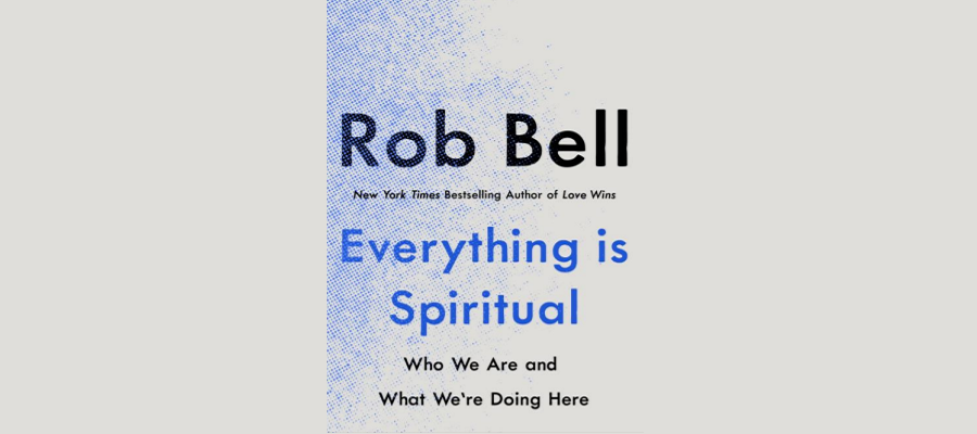 Rob Bell – Everything is Spiritual
